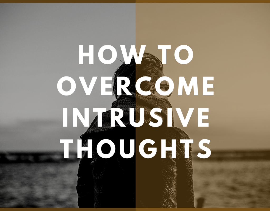 How To Overcome Intrusive Thoughts